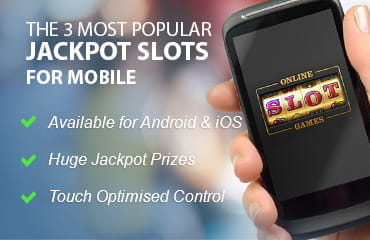 The three most popular jackpot slots for mobile devices