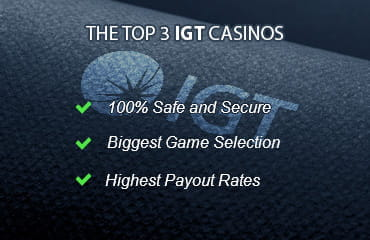 The most important features of our top 3 Casinos with IGT Games
