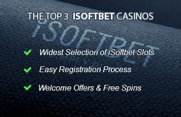Criteria of the top 3 iSoftBet online casinos: widest selection of iSoftBet slots, easy registration, welcome offers and free spins