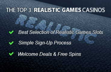 The criteria for the top three Realistic online casinos which include; the best selection of Realistic Games slots, a simple sign-up process and the best welcome deals.