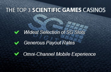 The Top 3 Scientific Games Casinos. Widest Selection of Scientific Games Slots. Generous Payout Rates. Omni-Channel Mobile Experience.